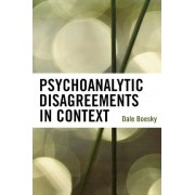 Psychoanalytic Disagreements in Context by Dale Boesky