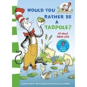 Would you rather be a tadpole? by Dr. Seuss