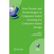 New Trends and Technologies in Computer-Aided Learning for Computer-Aided Design by Achim Rettberg