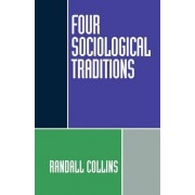 Four Sociological Traditions by Randall Collins