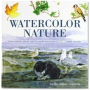 Watercolor Nature: Learn to Paint Animals, Plants, and the World Around You in 20 Easy Lessons