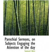 Parochial Sermons, on Subjects Engaging the Attention of the Day by Dr Samuel Best