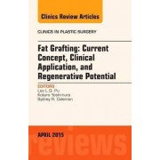 Fat Grafting: Current Concept, Clinical Application, and Regenerative Potential, An Issue of Clinics in Plastic Surgery by Lee L Q Pu