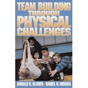 Team Bulding Through Physical Challenges by Donald R. Glover