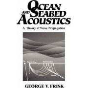Ocean and Seabed Acoustics by George V. Frisk