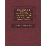 Touching the Human Significance of the Skin Second Edition by The Late Ashley Montagu