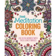 The Meditation Coloring Book: Live in the Moment with These Lovely Images