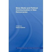 Mass Media and Political Communication in New Democracies by Katrin Voltmer