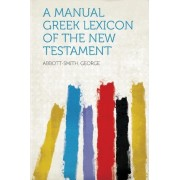 A Manual Greek Lexicon of the New Testament by Abbott-Smith George