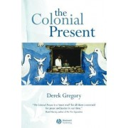 The Colonial Present by Derek Gregory