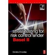 Stress Testing for Risk Control Under Basel II by Dimitris N. Chorafas