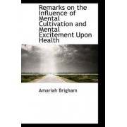 Remarks on the Influence of Mental Cultivation and Mental Excitement Upon Health by Amariah Brigham