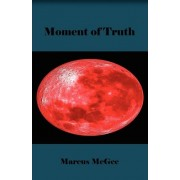 Moment of Truth by Marcus McGee
