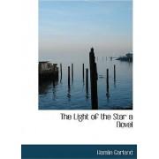 The Light of the Star a Novel by Hamlin Garland