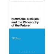 Nietzsche, Nihilism and the Philosophy of the Future by Jeffrey Metzger