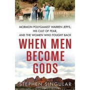 When Men Become Gods by Stephen Singular
