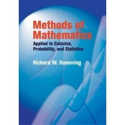 Methods of Mathematics Applied to Calculus, Probability, and Statistics by Richard W. Hamming
