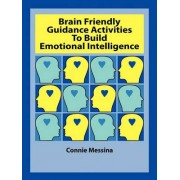 Brain Friendly Guidance Activities to Build Emotional Intelligence by Connie Messina