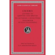 Letters to Quintus, Brutus, Octavian and Letter Fragments: WITH Invectives AND Handbook of Electioneering by Marcus Tullius Cicero