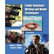 Public Relations Writing and Media Techniques by Dennis L. Wilcox