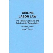 Airline Labor Law by William E. Thoms