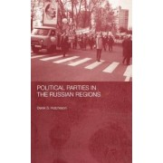 Political Parties in the Russian Regions by Derek S. Hutcheson