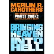 Bringing Heaven into Hell by M. Carothers