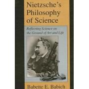 Nietzsche's Philosophy of Science by Babette E. Babich