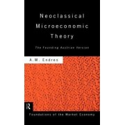 Neoclassical Microeconomic Theory by Anthony M. Endres