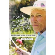 Don't Write My Obituary Just Yet by Missy Buchanan
