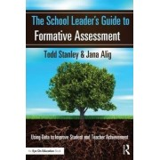 The School Leader's Guide to Formative Assessment by Todd Stanley