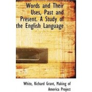 Words and Their Uses, Past and Present. a Study of the English Language by White Richard Grant