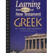 Learning the Basics of New Testament Greek for Beginners-Workbook by George A Hadjiantoniou