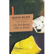 On Not Being Able to Paint by Marion Milner
