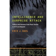 Intelligence and Surprise Attack: Failure and Success from Pearl Harbor to 9/11 and Beyond, Paperback