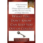 What You Don't Know Can Keep You Out of College by Don Dunbar