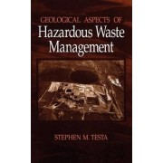 Geological Aspects of Hazardous Waste Management by Stephen M. Testa