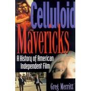 Celluloid Mavericks by Greg Merritt