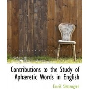 Contributions to the Study of Aph Retic Words in English by Emrik Slettengren