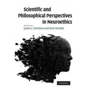 Scientific and Philosophical Perspectives in Neuroethics by James J. Giordano