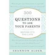 300 Questions to Ask Your Parents Before It's Too Late, Paperback