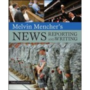 Melvin Mencher's News Reporting and Writing by Melvin Mencher