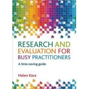 Research and Evaluation for Busy Practitioners by Helen Kara