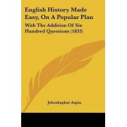 English History Made Easy, on a Popular Plan by Jehoshaphat Aspin