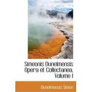 Simeonis Dunelmensis Opera Et Collectanea, Volume I by Dunelmensis Simon