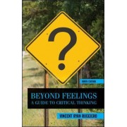 Beyond Feelings: A Guide To Critical Thinking by Vincent Ryan Ruggiero