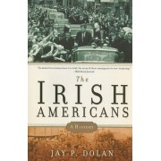 The Irish Americans by Professor Jay P Dolan