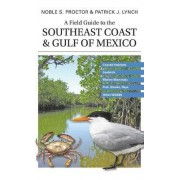 A Field Guide to the Southeast Coast and Gulf of Mexico by Noble S. Proctor