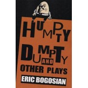 Humpty Dumpty and Other Plays by Eric Bogosian