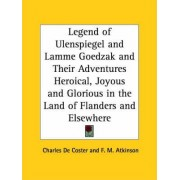Legend of Ulenspiegel and Lamme Goedzak and Their Adventures Heroical, Joyous and Glorious in the Land of Flanders and Elsewhere (1922) by Charles de Coster
